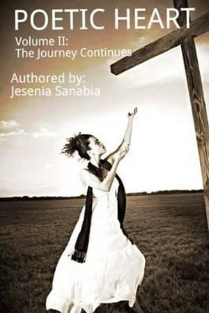 Poetic Heart Volume II : The Journey Continues - Jesenia Sanabia