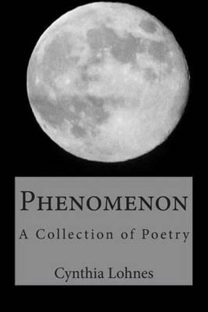 Phenomenon : A Collection of Poetry - Cynthia Lohnes