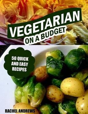Vegetarian on a Budget : 50 Quick and Easy Recipes - Rachel Andrews