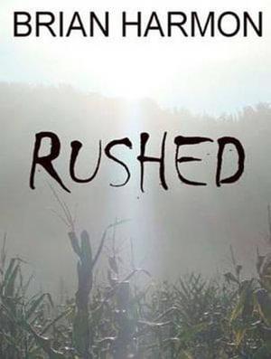 Rushed : Volume 1 - Brian Harmon