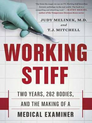 Working Stiff : Two Years, 262 Bodies, and the Making of a Medical Examiner - Judy Melinek