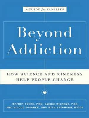Beyond Addiction : How Science and Kindness Help People Change - Jeffrey Foote
