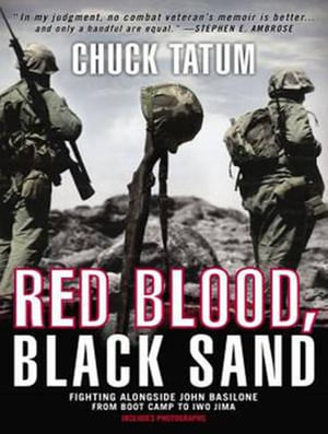 Red Blood, Black Sand : Fighting Alongside John Basilone from Boot Camp to Iwo Jima - Chuck Tatum