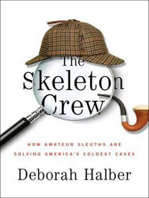 The Skeleton Crew (Library Edition) : How Amateur Sleuths Are Solving America's Coldest Cases - Deborah Halber
