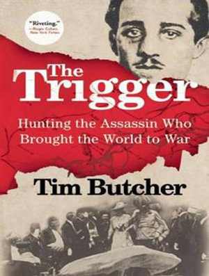 The Trigger (Library Edition) : Taking the Journey That Led the World to War - Tim Butcher