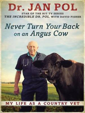 Never Turn Your Back on an Angus Cow : My Life as a Country Vet - David Fisher