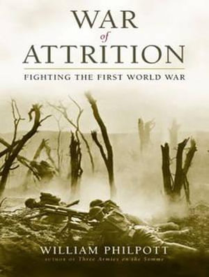 The War of Attrition : Fighting the First World War - William Philpott