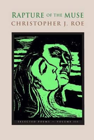 Rapture of the Muse Volume III - Christopher J Roe