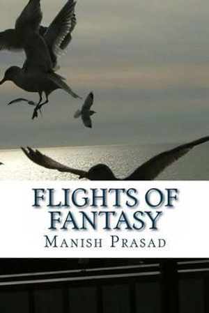 Flights of Fantasy - MR Manish Prasad