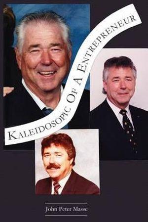 Kaleidoscopic of a Entrepreneur - John Peter Masse