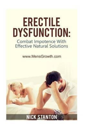Erectile Dysfunction : Combat Impotence with Effective Natural Solutions - Nick Stanton
