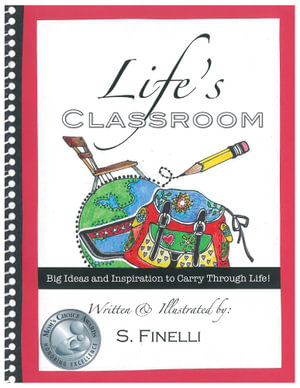 Life's Classroom : Big Ideas and Inspiration to Carry Through Life - S. Finelli