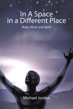 In a Space in a Different Place : Body, Mind, and Spirit - Michael Jordan