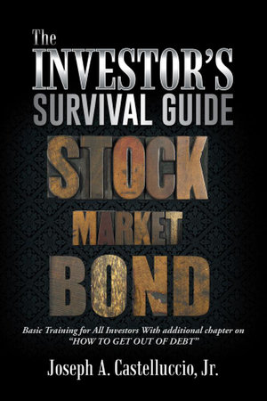 THE INVESTOR'S SURVIVAL GUIDE : Basic Training for All Investors With additional chapter on