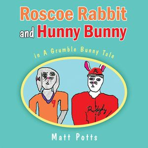 Roscoe Rabbit and Hunny Bunny : In a Grumble Bunny Tale - Matt Potts