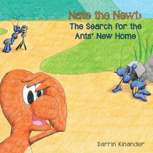 Nate the Newt : The Search for the Ants' New Home - Darrin Kinander