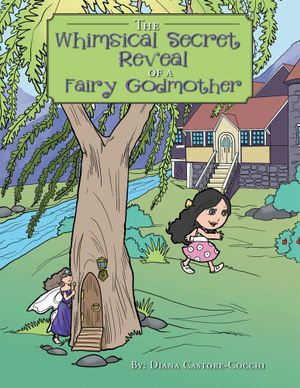 The Whimsical Secret Reveal of a Fairy Godmother : A Tale of Serendipitous - Diana Castore-Cocchi