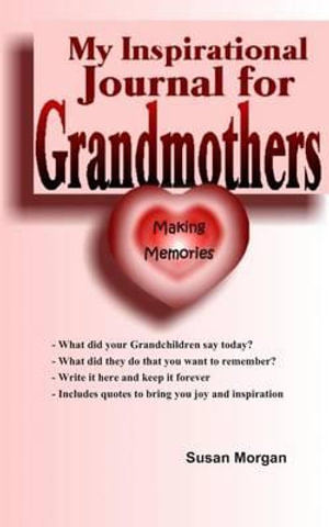 My Inspirational Journal for Grandmothers : Making Memories - Susan Morgan