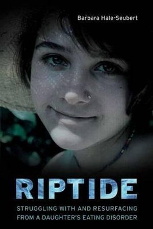 Riptide : Struggling with and Resurfacing from a Daughter's Eating Disorder - Barbara Hale-Seubert
