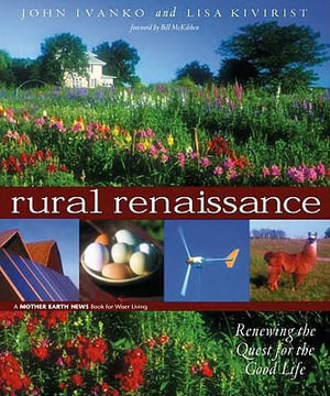 Rural Renaissance : Renewing the Quest for the Good Life - John Ivanko