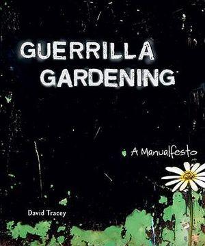 Guerrilla Gardening : A Manualfesto - David Tracey