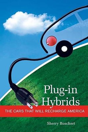 Plug-in Hybrids : The Cars that will Recharge America - Sherry Boschert