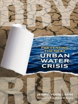 Dry Run : Preventing the Next Urban Water Crisis - Jerry Yudelson