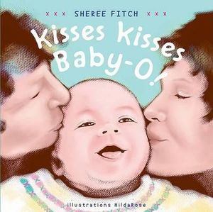 Kisses Kisses, Baby-O! Sheree Fitch and HildaRose