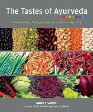The Tastes of Ayurveda : More Healthful, Healing Recipies for the Modern Ayurvedic - Amrita Sondhi