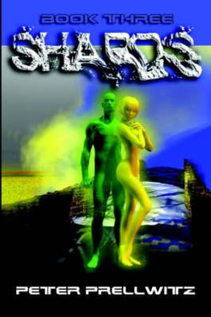 Shards - Book Three - Peter Prellwitz