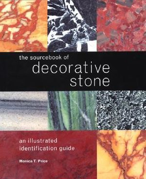 The Sourcebook of Decorative Stone : An Illustrated Identification Guide - Monica Price
