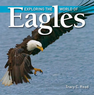 Exploring the World Of Eagles Tracy C. Read