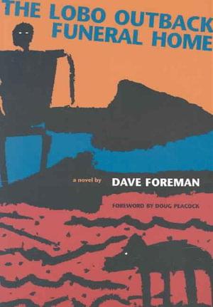 The Lobo Outback Funeral Home Dave Foreman, David Foreman and Doug Peacock