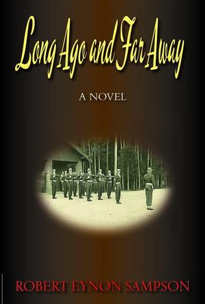 Long Ago and Far Away : A World War Two Novel - Robert Eynon Sampson