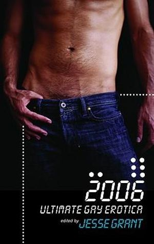Ultimate Gay Erotica 2006 - Jesse Grant