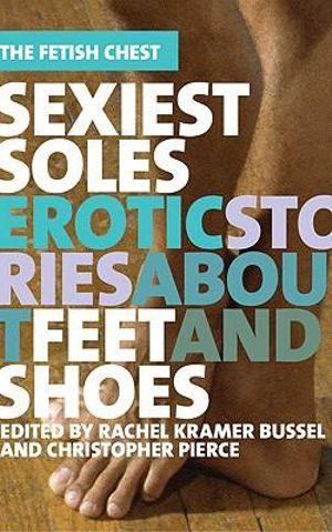 Sexiest Soles : Erotic Stories About Feet and Shoes - Rachel Kramer Bussel