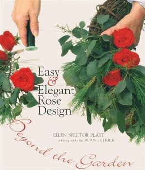 Easy and Elegant Rose Design : Beyond the Garden - Ellen Spector Platt