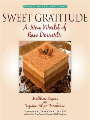 Sweet Gratitude : A New World of Desserts - Matthew Rogers
