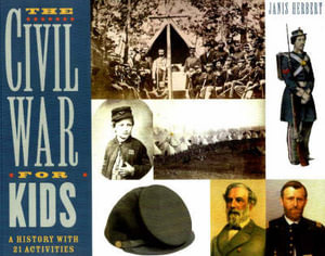 The Civil War for Kids: A History With 21 Activities Janis Herbert