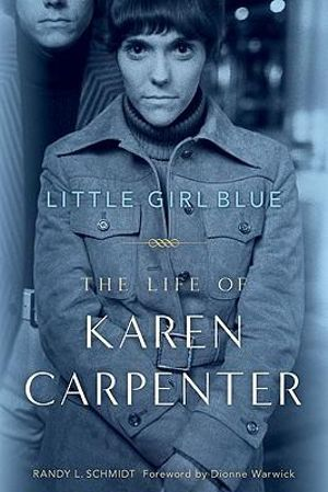 Little Girl Blue : The Life of Karen Carpenter - Randy L. Schmidt