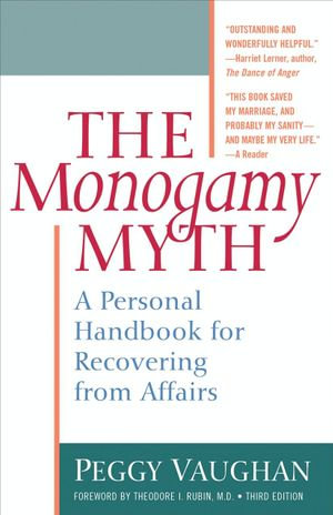 The Monogamy Myth : A Personal Handbook for Recovering from Affairs - Peggy Vaughan