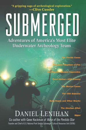 Submerged : Adventures of America's Most Elite Underwater Archeology Team - Daniel Lenihan