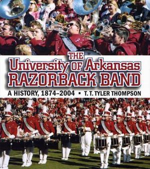 The University of Arkansas Razorback Band : A History, 1874-2004 - T T Tyler Thompson