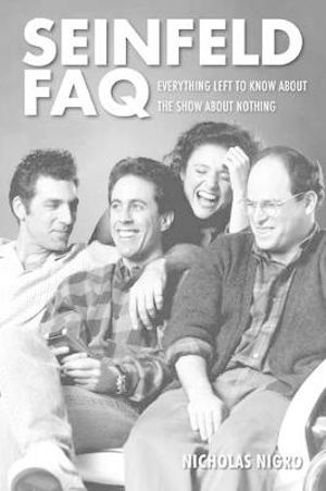 Seinfield FAQ : Everything Left to Know About the Show About Nothing - Nicholas Nigro