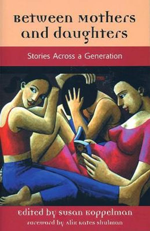 Between Mothers and Daughters : Stories Across a Generation - Susan Koppelman