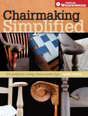 Chairmaking Simplified : 24 Projects Using Shop-Made Jigs - Kerry Pierce