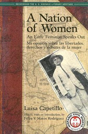 A Nation Of Women: An Early Feminist Speaks Out / Mi opini&oacuten sobre las libertades, derechos y deberes de la mujer (Recovering the U.S. Hispanic Literary Heritage Project Series) Luisa Capetillo, Felix V. Matos Rodriguez, Alan West-Duran and Alex West