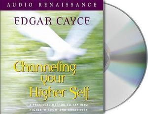 Channeling Your Higher Self : A Practical Method to Tap into Higher Wisdom and Creativity - Henry Reed