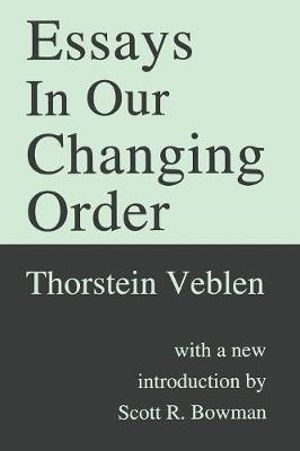 thorstein veblen essays in our changing order Köp essays in our changing order essays in our changing order is split into three sections, essays in economics, miscellaneous papers, and war essays veblen was.