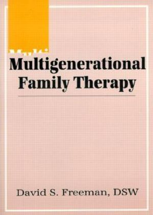 Multigenerational Family Therapy : Haworth Marriage & the Family - David S. Freeman